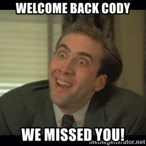 Nick Cage - Welcome back Cody We missed you!