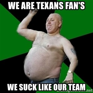 The Football Fan - We are Texans fan's we suck like our team