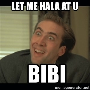Nick Cage - let me hala at u  bibi