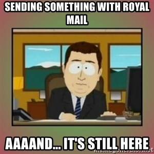 aaaand its gone - Sending something with royal mail aaaand... it's still here