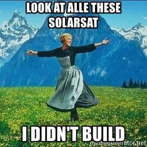 Look at all the things - Look at alle these Solarsat i didn't build