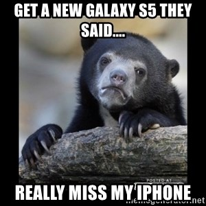 sad bear - get a new galaxy S5 they said.... really miss my Iphone
