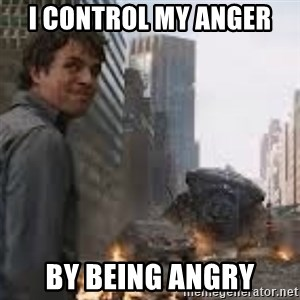 Secretive Hulk - I control my anger  by being angry