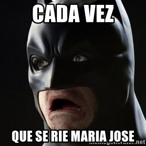 Shocked Batman - CADA VEZ QUE SE RIE MARIA JOSE