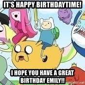 Adventure Time Meme - It's Happy Birthdaytime! I hope you have a great birthday Emily!!