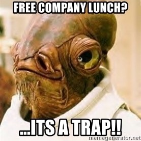 Its A Trap - free company lunch? ...its a trap!!