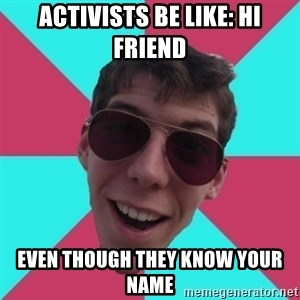 Hypocrite Gordon - activists be like: Hi Friend Even though they know your name