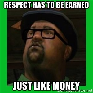 Big Smoke - Respect has to be earned just like money