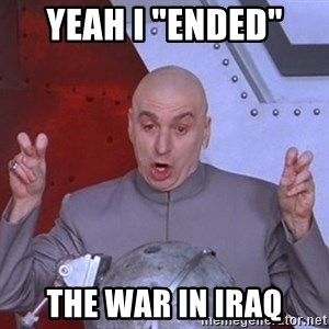 """Dr. Evil Air Quotes - Yeah I """"ended""""  the war in Iraq"""