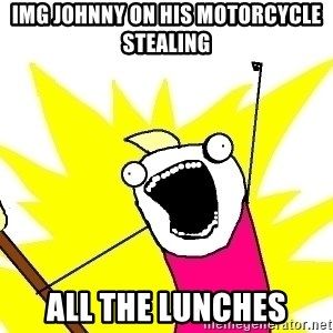 X ALL THE THINGS - img johnny on his motorcycle stealing all the lunches