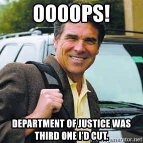 Rick Perry - Oooops! Department of Justice was third one I'd cut.