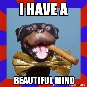 Triumph the Insult Comic Dog - i have a  beautiful mind