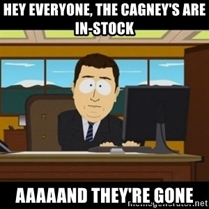 and they're gone - Hey everyone, the Cagney's are in-stock aaaaand they're gone