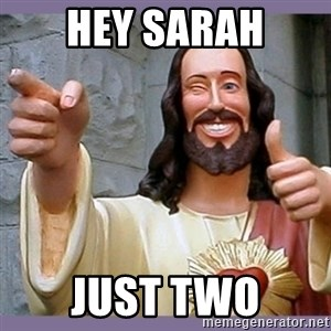 buddy jesus - Hey Sarah Just two
