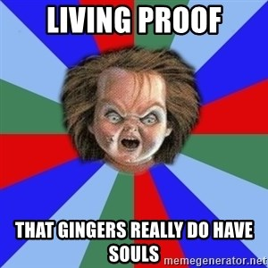 Chucky - living proof that gingers really do have souls