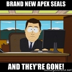 and they're gone - Brand New Apex Seals And they're gone!