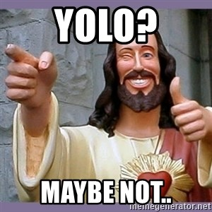 buddy jesus - Yolo? Maybe not..