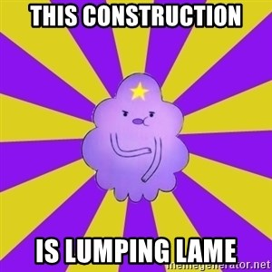 Caroçis1 - This construction is lumping lame