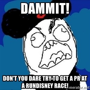 runDisney Rage - Dammit! Don't you dare try to get a PR at a RunDisney race!