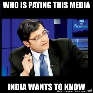 Arnab Goswami India Wants to know - who is paying this media  India wants to know