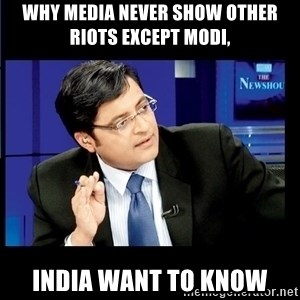 Arnab Goswami India Wants to know - Why media never show other riots except Modi,  India want to know
