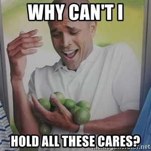 Limes Guy - why can't i hold all these cares?