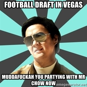 mr chow - Football Draft in Vegas MuddaFuckah you partying with Mr Chow now