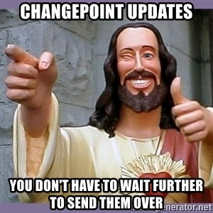 buddy jesus - Changepoint updates You don't have to wait further to send them over