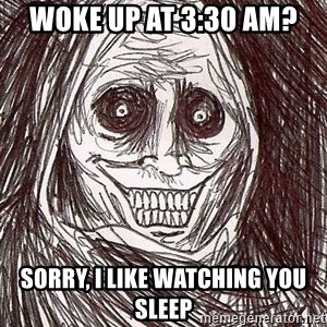 Shadowlurker - Woke up at 3:30 am? Sorry, I like watching you sleep