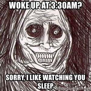 Shadowlurker - Woke up at 3:30am? Sorry, I like watching you sleep