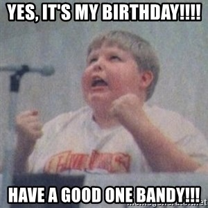 The Fotographing Fat Kid  - Yes, it's my Birthday!!!! Have a Good One Bandy!!!