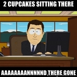 and they're gone - 2 cupcakes sitting there aaaaaaaannnnnd there gone