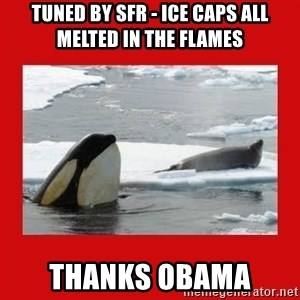 Thanks Obama! - TUNED BY SFR - ICE CAPS ALL MELTED IN THE FLAMES THANKS OBAMA