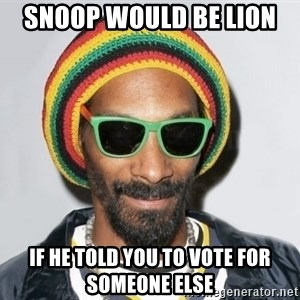Snoop lion2 - Snoop would be lion  if he told you to vote for someone else