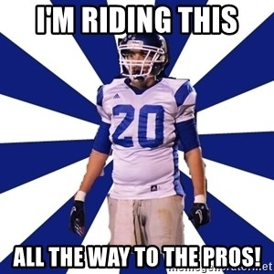 Highschool Football Kid - I'm riding this  All the way to the pros!