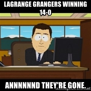 and they're gone - LaGrange Grangers winning 14-0 Annnnnnd they're gone.