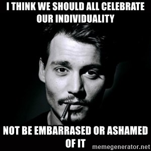 johnny depp - I think we should all celebrate our individuality not be embarrased or ashamed of it