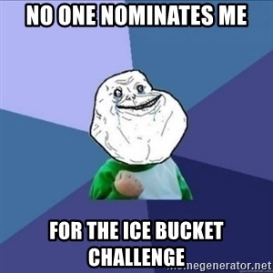 Forever Alone Success Kid - no one nominates me for the ice bucket challenge