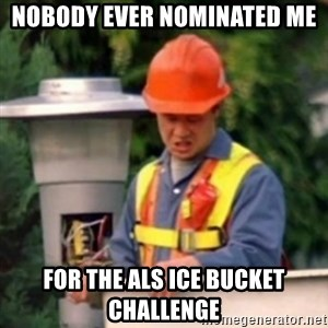 No One Ever Pays Me in Gum - Nobody ever nominated me for the ALS ice bucket challenge