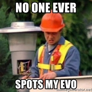 No One Ever Pays Me in Gum - No one ever  spots my Evo