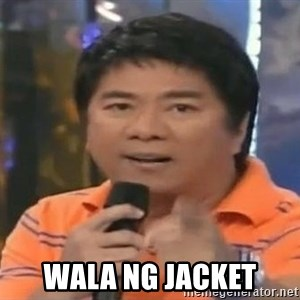 willie revillame you dont do that to me -  WALA NG JACKET