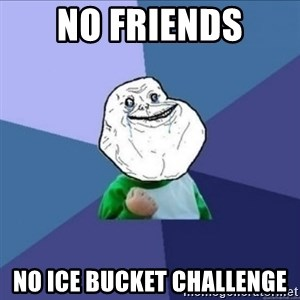 Forever Alone Success Kid - no friends no ice bucket challenge