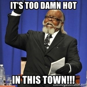 Jimmy Mac - It's too damn HOT In this town!!!