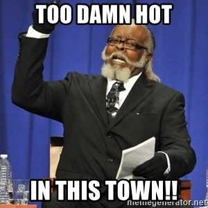 Jimmy Mac - Too damn hot In this town!!