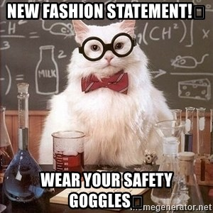 Chemistry Cat - New fashion statement!💁 Wear your safety goggles😉