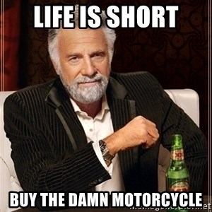 Dos Equis Guy gives advice - Life is short Buy the damn motorcycle