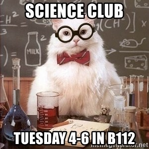 Chemistry Cat - Science Club Tuesday 4-6 in B112