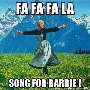 Look at all the things - Fa Fa Fa La  song for barbie !