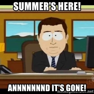 Aand Its Gone - Summer's here! Annnnnnnd it's gone!