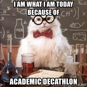Chemistry Cat - I am what i am today because of Academic Decathlon